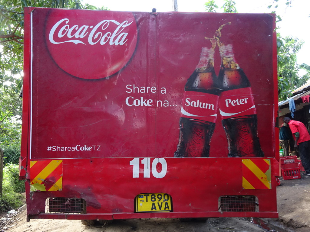 "Gotta say this is a great international ad campaign. In Seattle they say, ""Have a Coke with Mike and Jennifer"". In Central/South America they say, ""Have a Coke with Jose and Maria."" And in TZ they say, ""Have a Coke with Salum and Peter...and Mohamed, Salime, and Happy."""